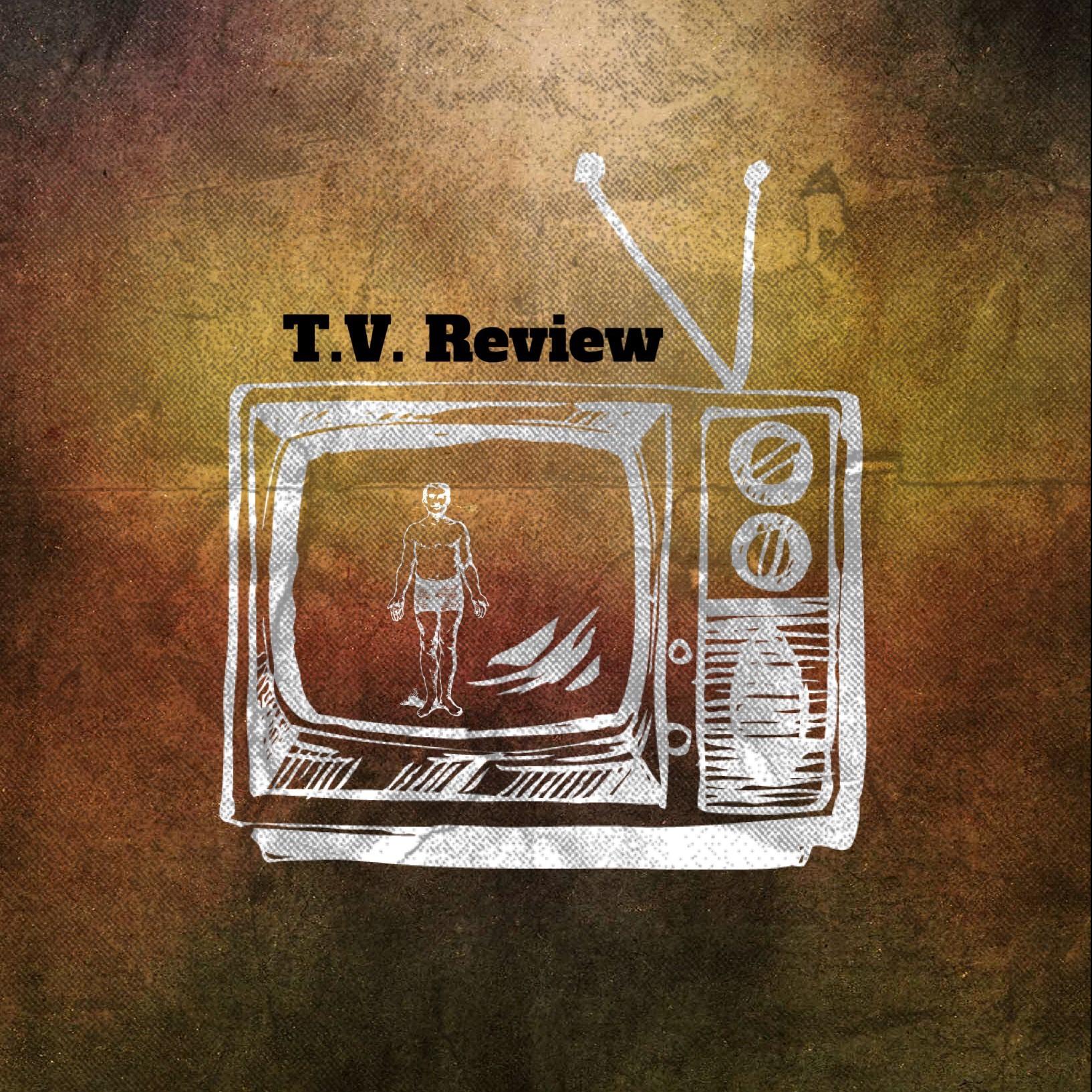 T.V. Review