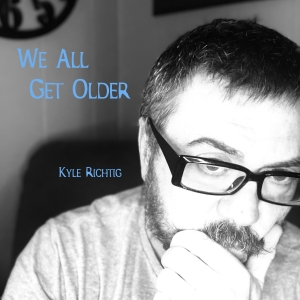 Cover of the album We All Get Older by Kyle Richtig.